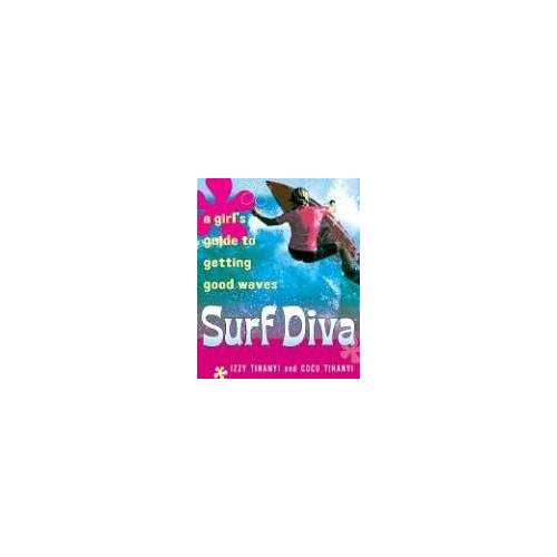 Tihanyi, Isabelle Izzy - Surf Diva: A Girl's Guide to Getting Good Waves - Preis vom 16.04.2021 04:54:32 h