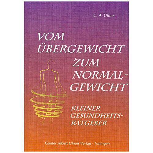 Ulmer, Günter A - Vom Übergewicht zum Normalgewicht: Kleiner Gesundheitsratgeber - Preis vom 03.05.2021 04:57:00 h