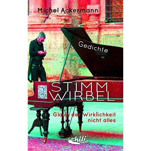 Michel Ackermann - Stimmwirbel: Glaub der Wirklichkeit nicht alles - Gedichte - Preis vom 20.10.2020 04:55:35 h