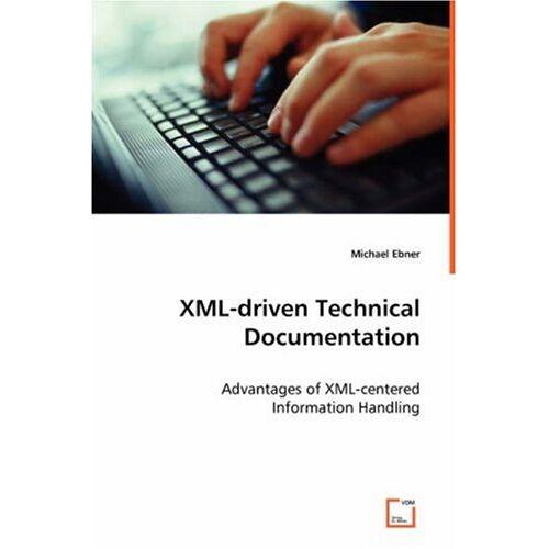 Michael Ebner - Ebner, M: XML-driven Technical Documentation - Preis vom 18.04.2021 04:52:10 h