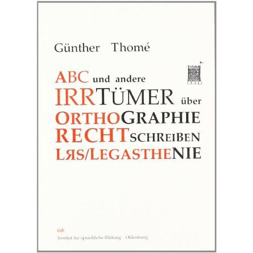 Günther Thomé - ABC und andere Irrtümer über Orthographie, Rechtschreiben, LRS/Legasthenie - Preis vom 11.05.2021 04:49:30 h