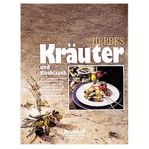 Christian Teubner - Kräuter und Knoblauch. Teubner Küchenlexikon - Preis vom 24.02.2021 06:00:20 h