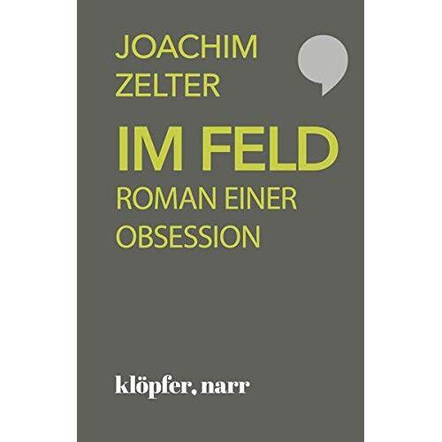 Joachim Zelter - Im Feld: Roman einer Obsession - Preis vom 06.09.2020 04:54:28 h