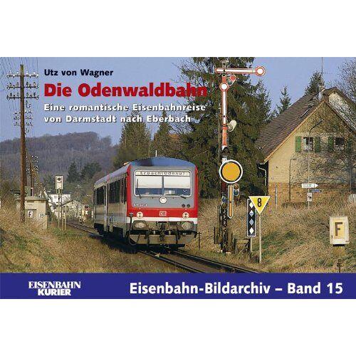 Wagner, Utz von - Die Odenwaldbahn: Eine romantische Eisenbahnreise von Darmstadt nach Eberbach - Preis vom 11.04.2021 04:47:53 h