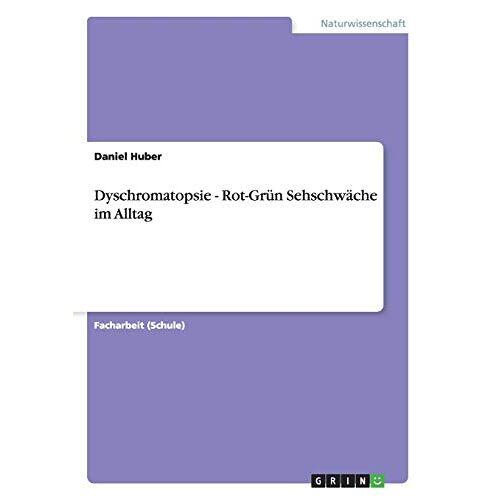 Daniel Huber - Dyschromatopsie - Rot-Grün Sehschwäche im Alltag - Preis vom 09.04.2021 04:50:04 h