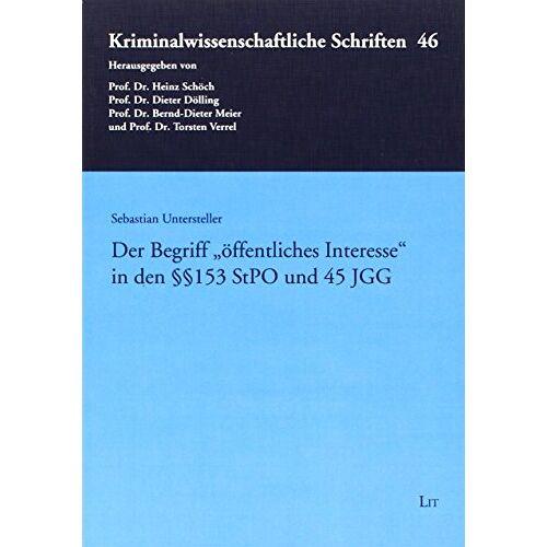 Sebastian Untersteller - Der Begriff öffentliches Interesse in den §§ 153 StPO und 45 JGG - Preis vom 14.05.2021 04:51:20 h