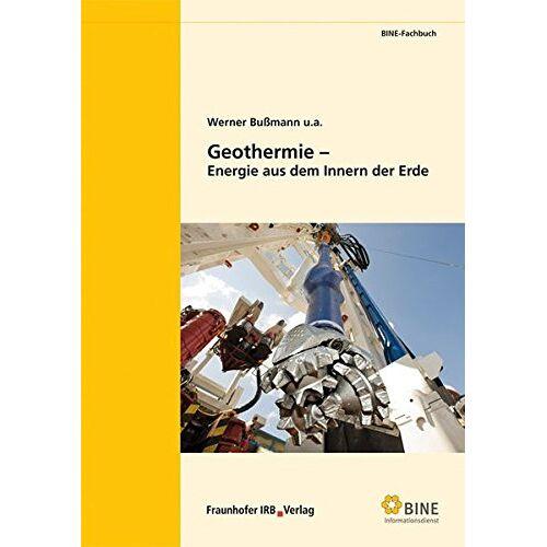 Werner Bussmann - Geothermie - Energie aus dem Innern der Erde. (BINE-Fachbuch) - Preis vom 17.10.2020 04:55:46 h