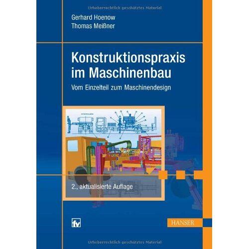 Gerhard Hoenow - Konstruktionspraxis im Maschinenbau: Vom Einzelteil zum Maschinendesign - Preis vom 25.02.2021 06:08:03 h