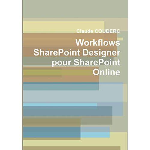 Claude Couderc - Workflows SharePoint Designer pour SharePoint Online - Preis vom 14.04.2021 04:53:30 h