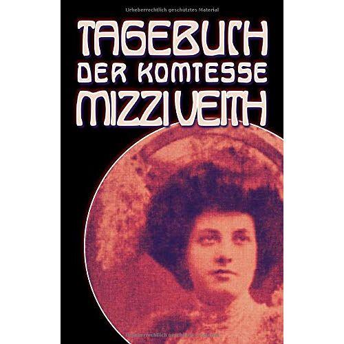 Mizzi Veith - Tagebuch der Komtesse Mizzi Veith: Ein Skandal im alten Wien - Preis vom 11.04.2021 04:47:53 h