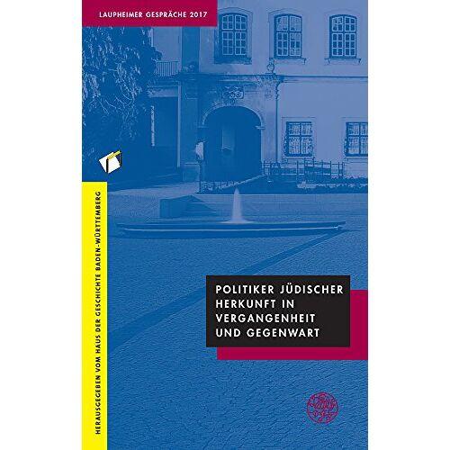 Haus der Geschichte Baden-Württemberg - Politiker jüdischer Herkunft in Vergangenheit und Gegenwart: Laupheimer Gespräche 2017 - Preis vom 11.05.2021 04:49:30 h
