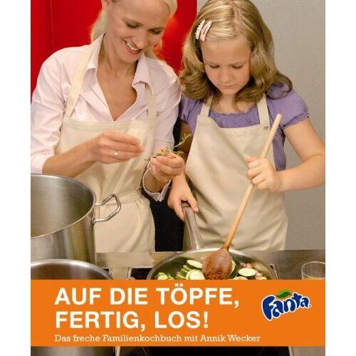 Fanta - Auf die Töpfe, fertig, los! Das freche Familienkochbuch mit Annik Wecker - Preis vom 08.01.2021 05:58:58 h