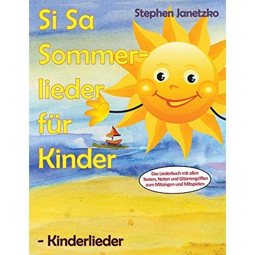 Stephen Janetzko - Si Sa Sommerlieder für Kinder - Kinderlieder: Das Liederbuch mit allen Texten, Noten und Gitarrengriffen zum Mitsingen und Mitspielen - Preis vom 11.05.2021 04:49:30 h