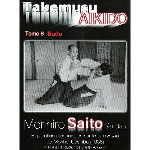 Morihiro Saito - Takemusu Aikido Tome 6 - Preis vom 21.10.2020 04:49:09 h