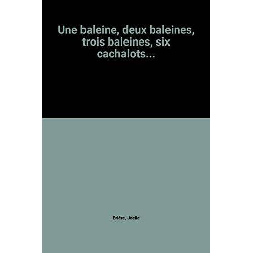 Joëlle Brière - Une baleine, deux baleines, trois baleines, six cachalots... (Livrimages) - Preis vom 06.09.2020 04:54:28 h