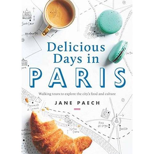 Jane Paech - Delicious Days in Paris: Walking Tours to Explore the City's Food and Culture - Preis vom 21.10.2020 04:49:09 h