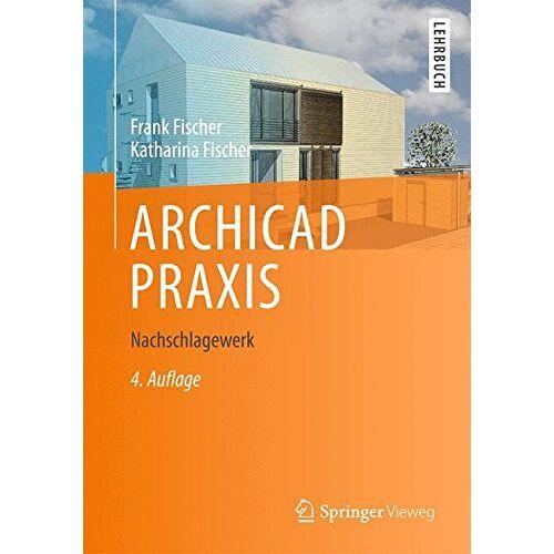 Frank Fischer - ARCHICAD PRAXIS: Nachschlagewerk - Preis vom 20.10.2020 04:55:35 h
