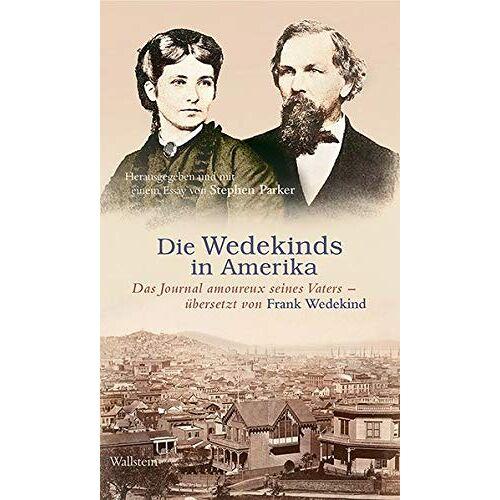Wilhelm Wedekind - Die Wedekinds in Amerika: Das Journal amoureux seines Vaters – übersetzt von Frank Wedekind - Preis vom 20.10.2020 04:55:35 h