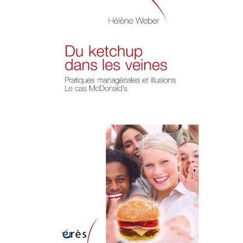 Hélène Weber - Du ketchup dans les veines : Pratiques managériales et illusions : le cas McDonald's - Preis vom 18.04.2021 04:52:10 h
