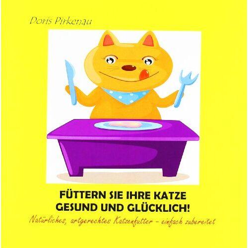 Doris Pirkenau - Füttern Sie Ihre Katze gesund und glücklich!: Natürliches, artgerechtes Katzenfutter - einfach zubereitet - Preis vom 20.10.2020 04:55:35 h