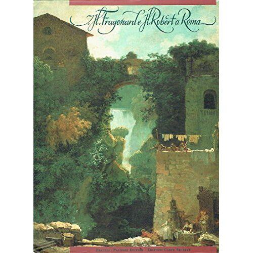 André Chastel - Jean-Honoré Fragonard e H. Robert a Roma - Preis vom 13.05.2021 04:51:36 h