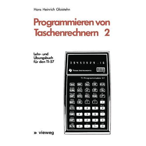 Gloistehn, Hans Heinrich - Programmieren von Taschenrechnern 2: Lehr- und Übungsbuch für den TI-57 - Preis vom 06.09.2020 04:54:28 h