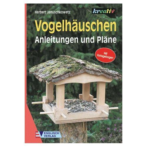 Herbert Januschkowetz - Vogelhäuschen. Anleitungen und Pläne - Preis vom 08.04.2021 04:50:19 h