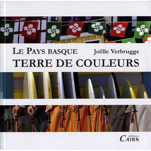 Joëlle Verbrugge - Le pays basque terre de couleurs - Preis vom 27.02.2021 06:04:24 h