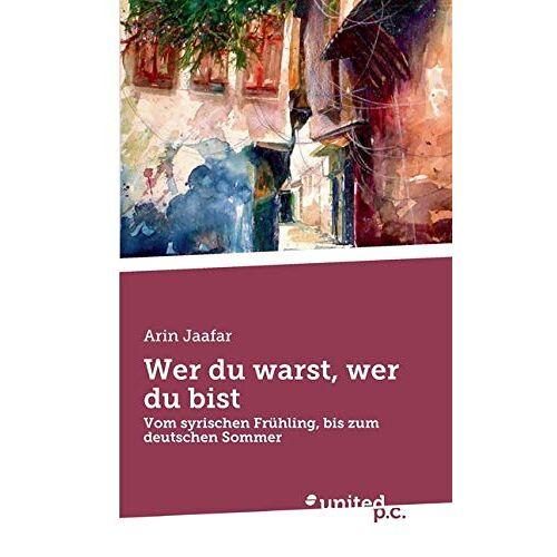 Arin Jaafar - Wer du warst, wer du bist: Vom syrischen Frühling, bis zum deutschen Sommer - Preis vom 14.05.2021 04:51:20 h