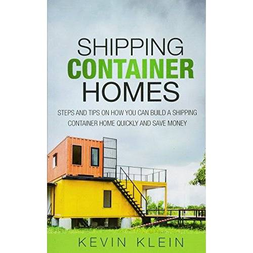 Kevin klein - Shipping Container Homes: Steps and tips on How You Can Build a Shipping Container Home Quickly and Save Money - Preis vom 20.10.2020 04:55:35 h