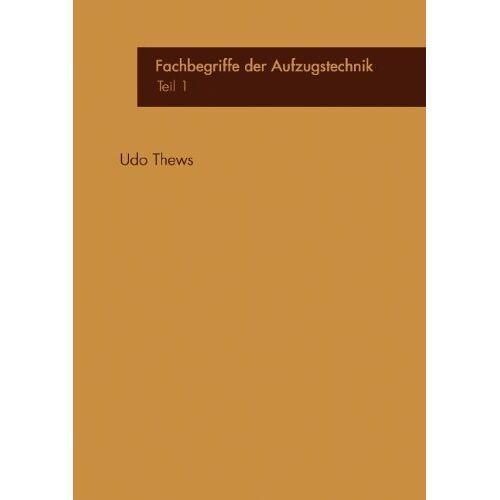 Udo Thews - Fachbegriffe der Aufzugstechnik: Teil 1 - Preis vom 18.04.2021 04:52:10 h