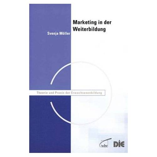 Svenja Möller - Marketing in der Weiterbildung: Eine empirische Studie an Volkshochschulen - Preis vom 24.02.2021 06:00:20 h