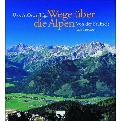Oster, Uwe A. - Wege über die Alpen. Von der Frühzeit bis heute - Preis vom 20.10.2020 04:55:35 h