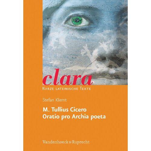 Cicero, Marcus Tullius - M. Tullius Cicero, Oratio pro Archia poeta. (Lernmaterialien) (Clara) - Preis vom 21.10.2020 04:49:09 h