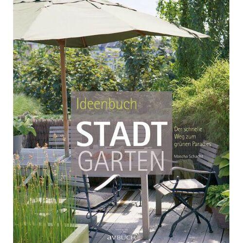 Mascha Schacht - Ideenbuch Stadtgarten: Der schnelle Weg zum grünen Paradies - Preis vom 10.05.2021 04:48:42 h
