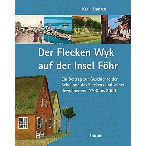 Karin Hansen - Der Flecken Wyk auf der Insel Föhr: Ein Beitrag zur Geschichte der Bebauung des Fleckens und seiner Bewohner von 1700 bis 2000 - Preis vom 05.03.2021 05:56:49 h
