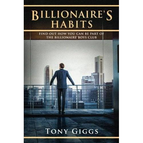 Tony Giggs - Billionaire Habits: Find Out How To Be Part Of The Billionaire Boys Clu - Preis vom 06.08.2020 04:52:29 h