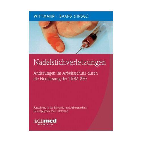 Andreas Wittmann - Nadelstichverletzungen: Schutz vor infektiösem Blutkontakt durch richtiges Umsetzen der TRBA 250 - Preis vom 09.05.2021 04:52:39 h