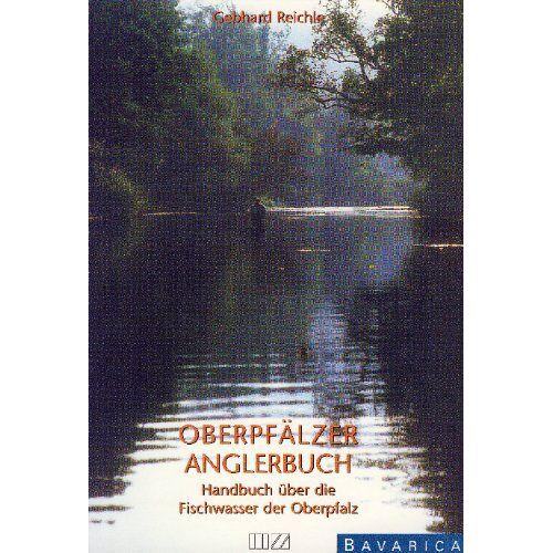 Gebhard Reichle - Oberpfälzer Anglerbuch: Handbuch der Fischwasser in der Oberpfalz - Preis vom 21.10.2020 04:49:09 h