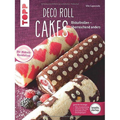 Vito Capezzuto - Deco Roll Cakes (kreativ.startup.): Biskuitrollen - überraschend anders - Preis vom 21.10.2020 04:49:09 h