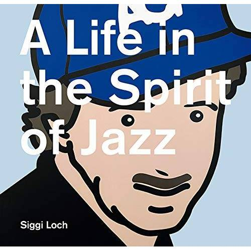 Siggi Loch - A Life in the Spirit of Jazz: Siggi Loch 80 - Preis vom 22.02.2021 05:57:04 h