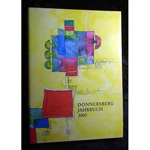 Donnersbergkreis (Hrsg.) - Donnersberg-Jahrbuch 2005. Heimatbuch für das Land um den Donnersberg Jahrgang 28. - Preis vom 22.01.2020 06:01:29 h