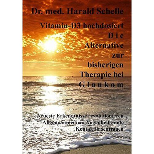 Schelle, Dr.Med. Harald - Vitamin-D3   hochdosiert  D i e  Alternative zur bisherigen Therapie bei  G l a u k o m - Preis vom 08.07.2020 05:00:14 h