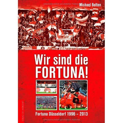 Michael Bolten - Wir sind die Fortuna! Fortuna Düsseldorf 1996-2013: Fortuna Du..sseldorf 1996-2013 - Preis vom 07.04.2020 04:55:49 h