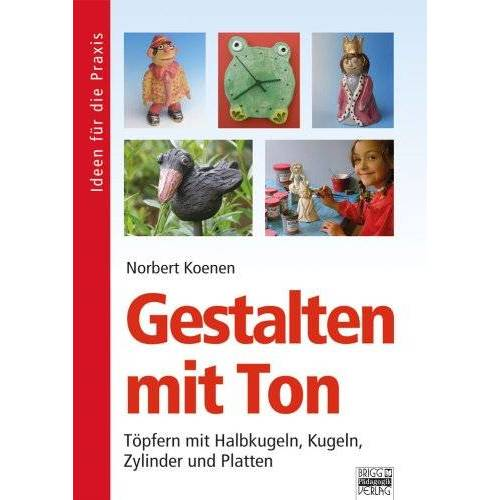 Norbert Koenen - Ideen für die Praxis - Allgemein: Gestalten mit Ton: Töpfern mit Halbkugeln, Kugeln, Zylindern und Platten - Preis vom 22.10.2020 04:52:23 h