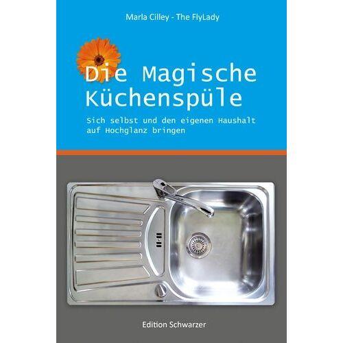 Marla Cilley - Die magische Küchenspüle: Sich selbst und den eigenen Haushalt auf Hochglanz bringen - Preis vom 05.10.2020 04:48:24 h