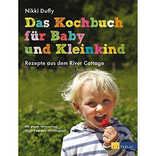 Nikki Duffy - Das Kochbuch für Baby und Kleinkind: Rezepte aus dem River Cottage - Preis vom 21.10.2020 04:49:09 h