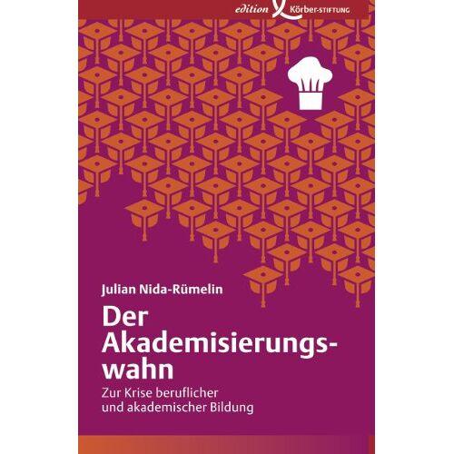 Julian Nida-Rümelin - Der Akademisierungswahn: Zur Krise beruflicher und akademischer Bildung - Preis vom 06.09.2020 04:54:28 h