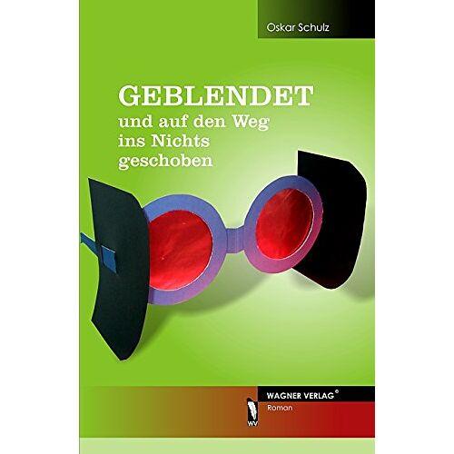 Oskar Schulz - Geblendet und auf den Weg ins Nichts geschoben - Preis vom 06.05.2021 04:54:26 h