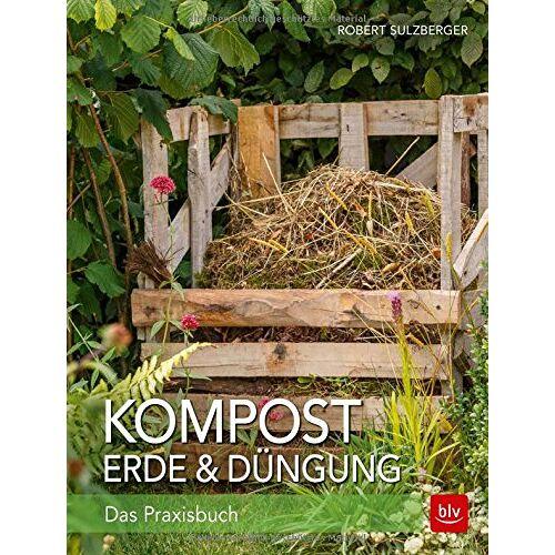 Robert Sulzberger - Kompost, Erde & Düngung: Gesunder Boden - gesunde Pflanzen - Preis vom 27.02.2021 06:04:24 h
